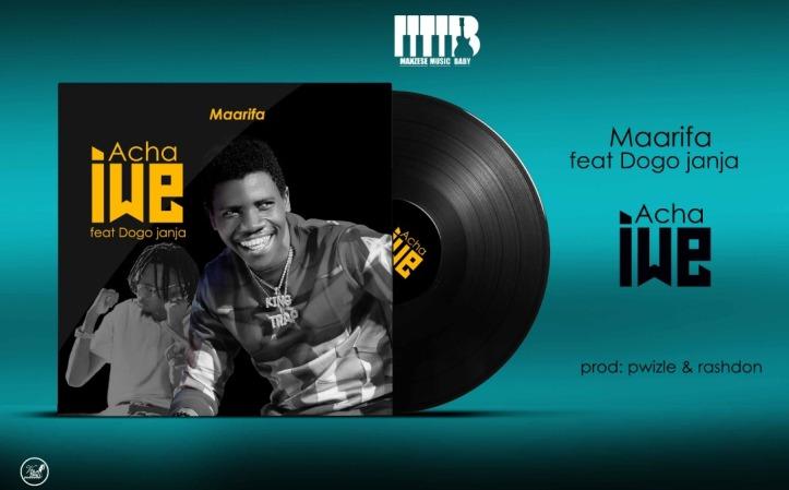 DOWNLOAD MP3: Maarifa – Acha Iwe Ft. Dogo Janja
