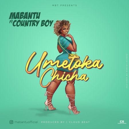 DOWNLOAD MP3: Mabantu – Umetoka Chicha Ft Country Boy