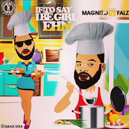 DOWNLOAD MP3: Magnito – If To Say I Be Girl Ehn Ft. Falz