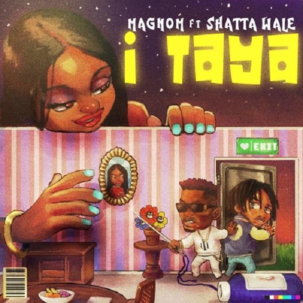 DOWNLOAD MP3: Magnom – I Taya Ft. Shatta Wale
