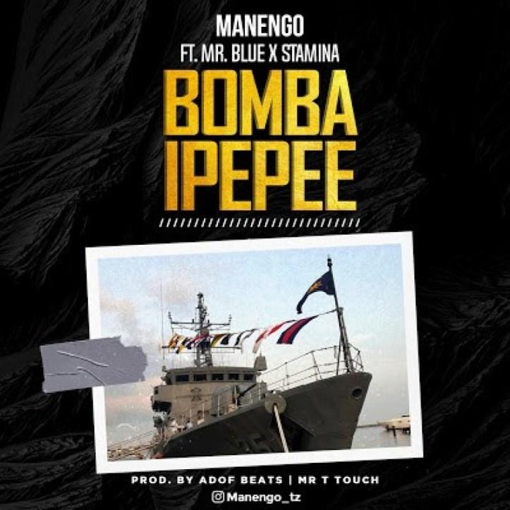 DOWNLOAD MP3: Manengo – Bomba Ipepee Ft. Stamina x Mr Blue