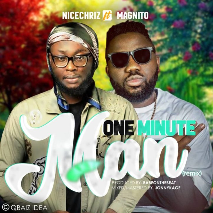 DOWNLOAD MP3: Nicechriz – One Minute Man (Remix) Ft. Magnito