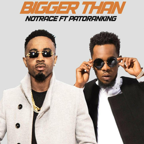 DOWNLOAD MP3: Notrace – Bigger Than Ft. Patoranking