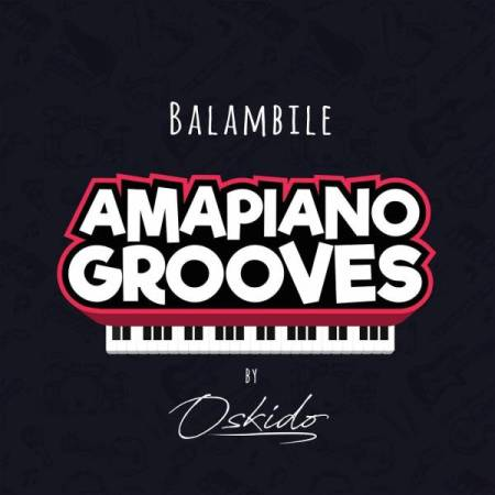 DOWNLOAD MP3: Oskido – Balambile Ft. Abbey, Mapiano & DrumPope