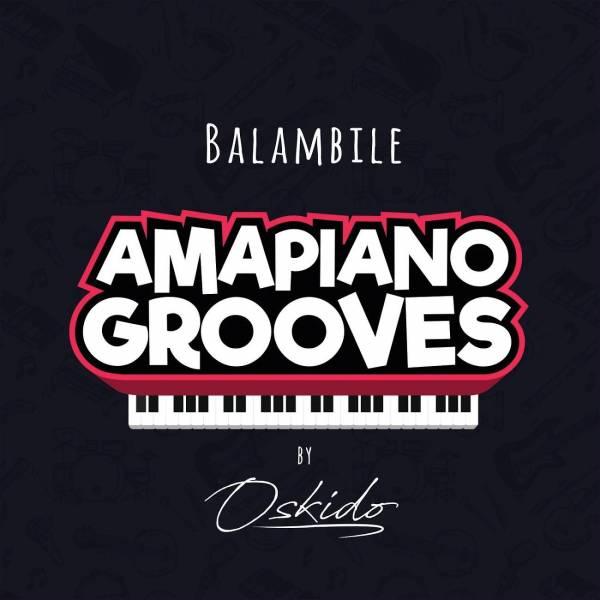 DOWNLOAD MP3: Oskido – Balambile Ft. Abbey, Mapiano & DrumPope