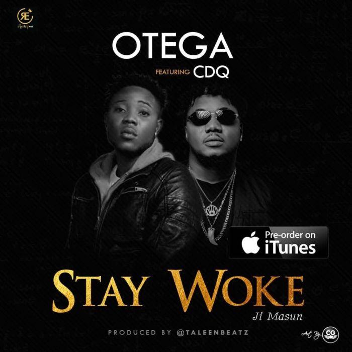 DOWNLOAD MP3 & VIDEO: Otega – Stay Woke (Ji Masun) Ft. CDQ