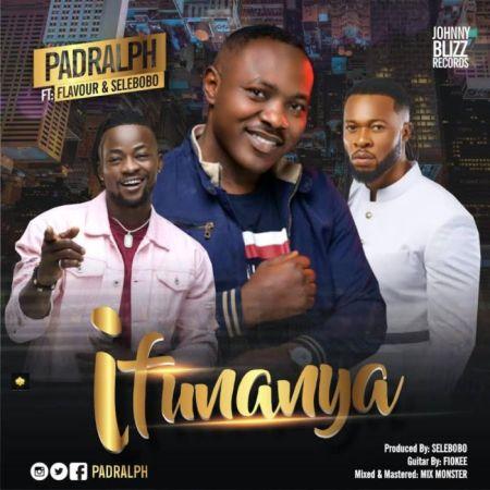 DOWNLOAD MP3: PadRalph – Ifunanya Ft. Flavour & SeleBobo