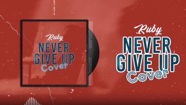 DOWNLOAD MP3: Ruby – Never Give Up Cover