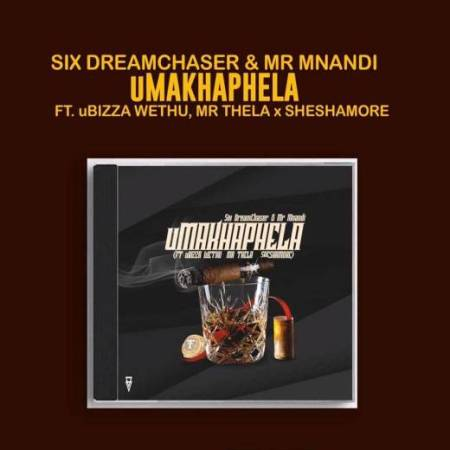 DOWNLOAD MP3: Six DreamChaser & Mr Mnandi – uMakhaphela Ft. uBiza Wethu & Mr Thela & Sheshamore