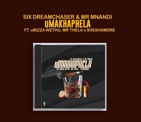 DOWNLOAD MP3: Six DreamChaser & Mr Mnandi – uMakhaphela Ft. uBiza Wethu & Mr Thela & Sheshamore