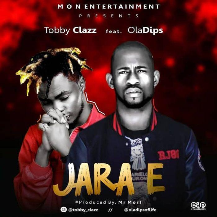 DOWNLOAD MP3: Tobby Clazz – Jara E Ft. Oladips