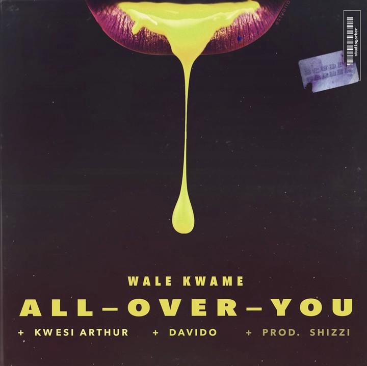 DOWNLOAD MP3: Wale Kwame – All Over You Ft. Davido & Kwesi Arthur