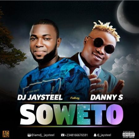 New Song | DJ Jaysteel – Soweto Ft. Danny S | DOWNLOAD