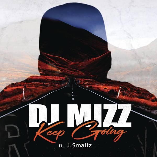 DOWNLOAD MP3: DJ Mizz – Keep Going Ft. J.Smallz