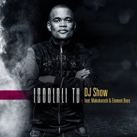 New Song | DJ Show – Izodlali TV Ft. Makokorosh & Element Boys | DOWNLOAD