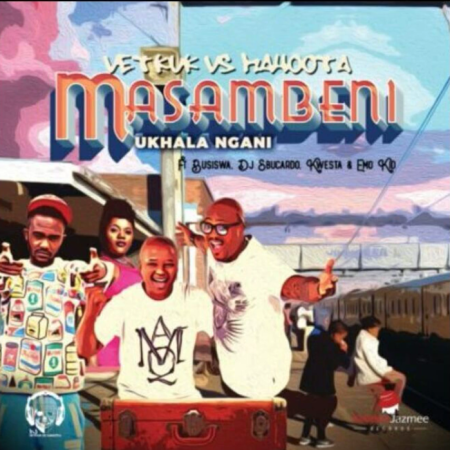 DOWNLOAD MP3: DJ Vetkuk Vs. Mahoota – Masambeni (Ukhala Ngani) Ft. Busiswa, Kwesta, Sbucardo Da DJ & Emo Kid