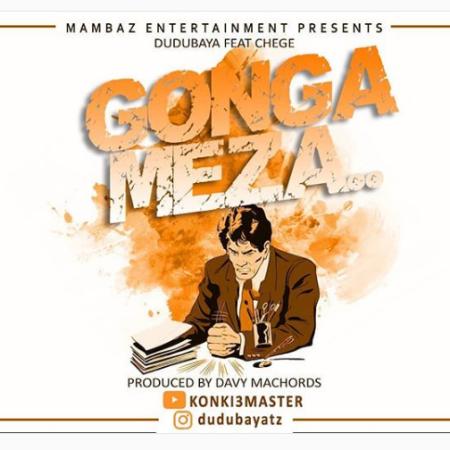 New Song   Dudu Baya Ft. Chege – Gonga Meza   DOWNLOAD