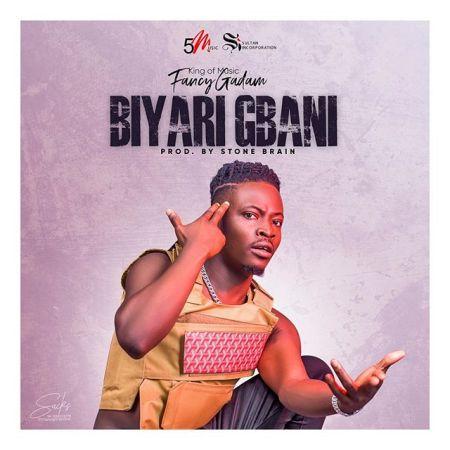 New Song | Fancy Gadam – Biyari Gbani | DOWNLOAD