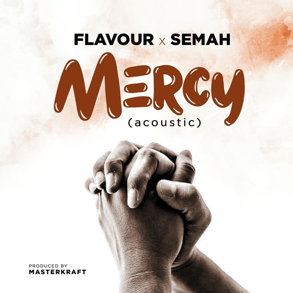 New Song | Flavour – Mercy (Acoustic) Ft. Semah | DOWNLOAD