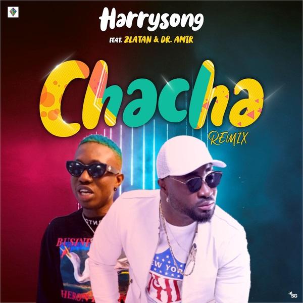DOWNLOAD MP3: Harrysong – Chacha (Remix) Ft. Zlatan