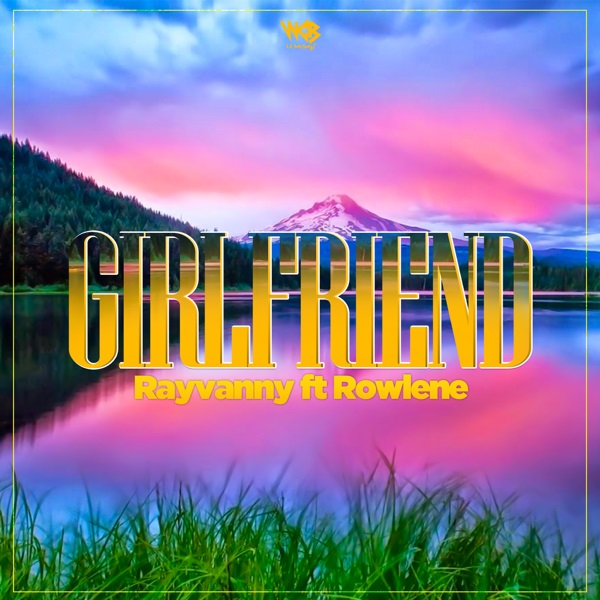 New Song | Rayvanny – Girlfriend Ft. Rowlene | DOWNLOAD