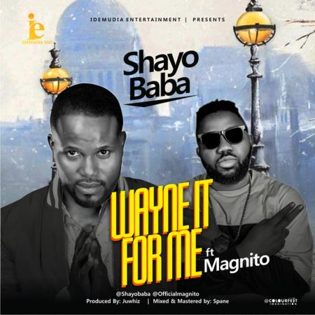 DOWNLOAD MP3: Shayobaba – Wayne It For Me Ft. Magnito