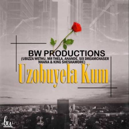 DOWNLOAD MP3: uBiza Wethu & Mr Thela – Uzobuyela Kum Ft. Anande, Six Dream Chaser, Nhana & Sheshamore
