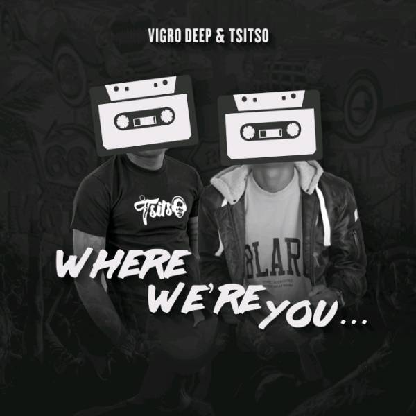 DOWNLOAD MP3: Vigro Deep & Tsitso – Where Were You